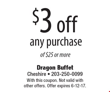 $3 off any purchase of $25 or more. With this coupon. Not valid with other offers. Offer expires 6-12-17.