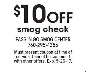 $10 OFF smog check. Must present coupon at time of service. Cannot be combinedwith other offers. Exp. 5-26-17.