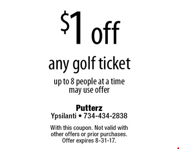 $1 off any golf ticket up to 8 people at a time may use offer. With this coupon. Not valid with  other offers or prior purchases.  Offer expires 8-31-17.