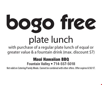 Bogo free plate lunch with purchase of a regular plate lunch of equal or greater value & a fountain drink (max. discount $7). Not valid on Catering/Family Meals. Cannot be combined with other offers. Offer expires 6/30/17.