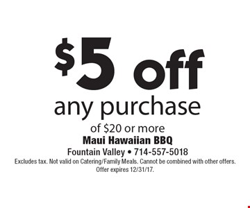 $5 off any purchase of $20 or more. Excludes tax. Not valid on Catering/Family Meals. Cannot be combined with other offers. Offer expires 12/31/17.