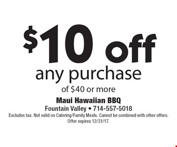 $10 off any purchase of $40 or more. Excludes tax. Not valid on Catering/Family Meals. Cannot be combined with other offers. Offer expires 12/31/17.
