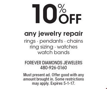 10% OFF any jewelry repair rings, pendants, chains, ring sizing, watches & watch bands. Must present ad. Offer good with any amount brought in. Some restrictions may apply. Expires 5-1-17.