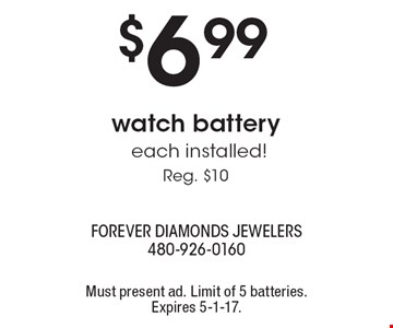 $6.99 watch battery each installed! Reg. $10. Must present ad. Limit of 5 batteries. Expires 5-1-17.
