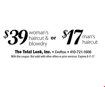 $39 woman's haircut & blowdry. $17 man's haircut. With this coupon. Not valid with other offers or prior services. Expires 6-2-17.