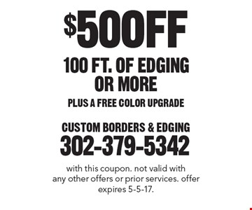$50 OFF 100 FT. OF EDGING OR MORE PLUS A FREE COLOR UPGRADE. with this coupon. not valid with any other offers or prior services. offer expires 5-5-17.