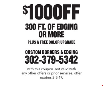 $100 OFF 300 FT. OF EDGING OR MORE PLUS A FREE COLOR UPGRADE. With this coupon. Not valid with any other offers or prior services. Offer expires 5-5-17.