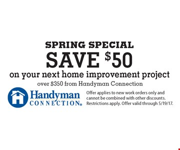 SPRING SPECIAL, save $50 on your next home improvement project over $350 from Handyman Connection. Offer applies to new work orders only and cannot be combined with other discounts. Restrictions apply. Offer valid through 5/19/17.