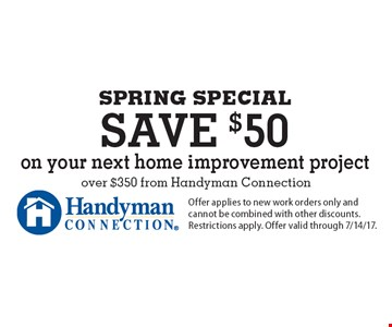 SPRING SPECIAL save $50 on your next home improvement project over $350 from Handyman Connection. Offer applies to new work orders only and cannot be combined with other discounts. Restrictions apply. Offer valid through 7/14/17.