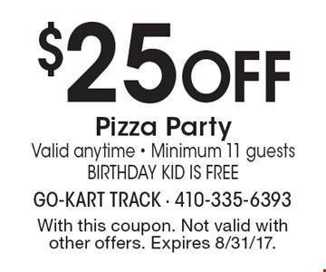 $25 OFF Pizza Party Valid anytime - Minimum 11 guests Birthday Kid is Free. With this coupon. Not valid with other offers. Expires 8/31/17.