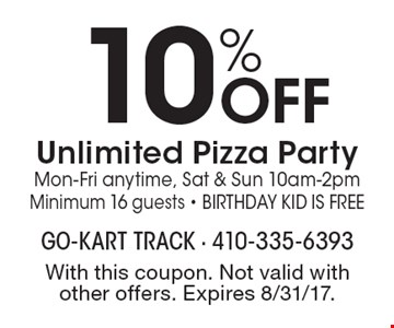 10% OFF Unlimited Pizza Party Mon-Fri anytime, Sat & Sun 10am-2pm Minimum 16 guests - Birthday Kid is Free. With this coupon. Not valid with other offers. Expires 8/31/17.