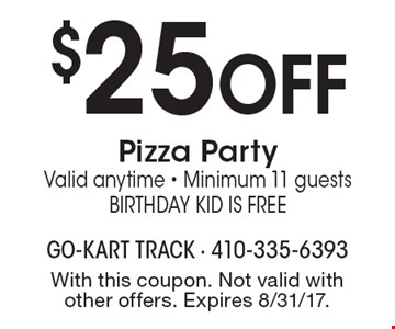 $25 off pizza party. Valid anytime. Minimum 11 guests. Birthday kid is free. With this coupon. Not valid with other offers. Expires 8/31/17.