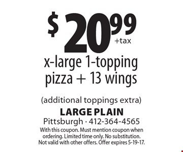 $20.99 x-large 1-topping pizza + 13 wings (additional toppings extra). With this coupon. Must mention coupon when ordering. Limited time only. No substitution. Not valid with other offers. Offer expires 5-19-17.