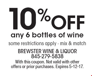10% Off any 6 bottles of wine-some restrictions apply - mix & match. With this coupon. Not valid with other offers or prior purchases. Expires 5-12-17.
