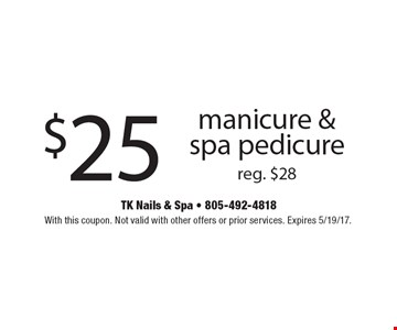$25 manicure & spa pedicure. Reg. $28. With this coupon. Not valid with other offers or prior services. Expires 5/19/17.