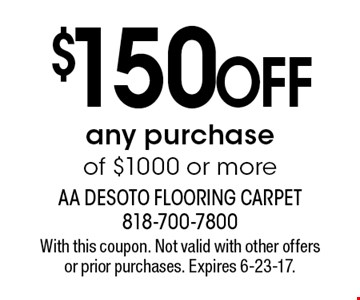 $150 OFF any purchase of $1000 or more. With this coupon. Not valid with other offers or prior purchases. Expires 6-23-17.