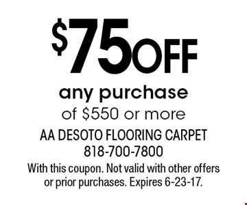$75 OFF any purchase of $550 or more. With this coupon. Not valid with other offers or prior purchases. Expires 6-23-17.