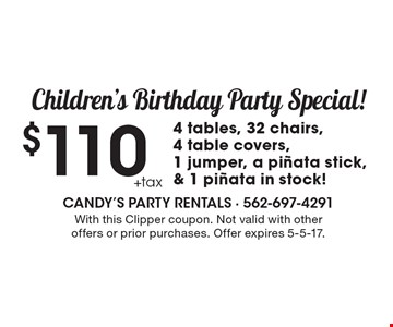 Children's birthday party special! $110 4 tables, 32 chairs, 4 table covers, 1 jumper, a pinata stick, & 1 pinata in stock! With this Clipper coupon. Not valid with other offers or prior purchases. Offer expires 5-5-17.