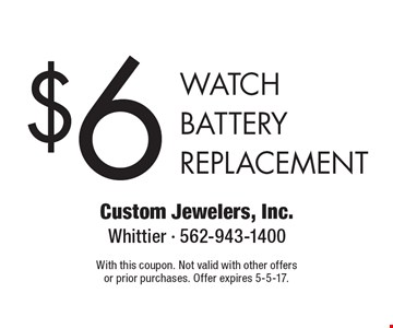 $6 WATCHBATTERY REPLACEMENT. With this coupon. Not valid with other offersor prior purchases. Offer expires 5-5-17.