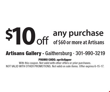 $10 off any purchase of $60 or more at Artisans. promo code: aprilclipper. With this coupon. Not valid with other offers or prior purchases. NOT VALID WITH OTHER PROMOTIONS. Not valid on sale items. Offer expires 6-15-17.