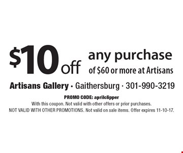 $10 off any purchase of $60 or more at Artisans. promo code: aprilclipper. With this coupon. Not valid with other offers or prior purchases. NOT VALID WITH OTHER PROMOTIONS. Not valid on sale items. Offer expires 11-10-17.
