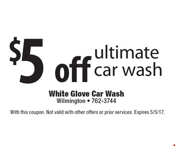 $5 off ultimate car wash. With this coupon. Not valid with other offers or prior services. Expires 5/5/17.