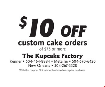 $10 off custom cake orders of $75 or more. With this coupon. Not valid with other offers or prior purchases.
