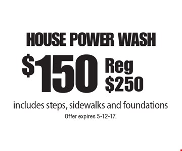 $150 house power wash includes steps, sidewalks and foundations Reg $250. Offer expires 5-12-17.