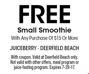 Free Small Smoothie With Any Purchase Of $15 Or More. With coupon. Valid at Deerfield Beach only. Not valid with other offers, meal program or juice-fasting program. Expires 7-28-17.