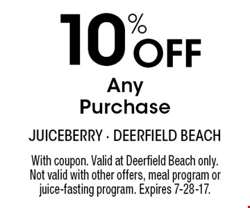 10% Off Any Purchase. With coupon. Valid at Deerfield Beach only. Not valid with other offers, meal program or juice-fasting program. Expires 7-28-17.