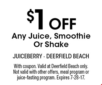 $1 Off Any Juice, Smoothie Or Shake. With coupon. Valid at Deerfield Beach only. Not valid with other offers, meal program or juice-fasting program. Expires 7-28-17.