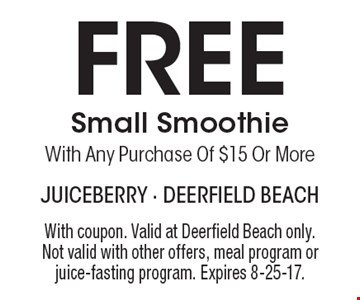 Free small smoothie with any purchase of $15 or more. With coupon. Valid at Deerfield Beach only. Not valid with other offers, meal program or juice-fasting program. Expires 8-25-17.