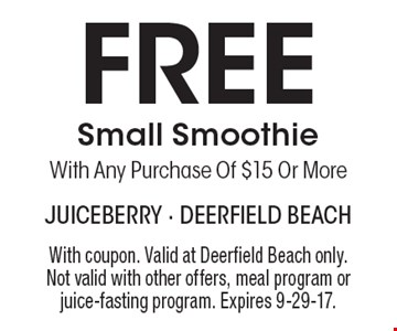 Free Small Smoothie With Any Purchase Of $15 Or More. With coupon. Valid at Deerfield Beach only. Not valid with other offers, meal program or juice-fasting program. Expires 9-29-17.
