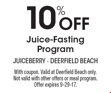 10% Off Juice-Fasting Program. With coupon. Valid at Deerfield Beach only. Not valid with other offers or meal program. Offer expires 9-29-17.