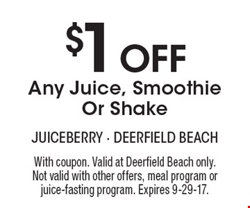 $1 Off Any Juice, Smoothie Or Shake. With coupon. Valid at Deerfield Beach only. Not valid with other offers, meal program or juice-fasting program. Expires 9-29-17.