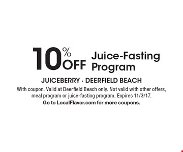 10% Off Juice-Fasting Program. With coupon. Valid at Deerfield Beach only. Not valid with other offers, meal program or juice-fasting program. Expires 11/3/17. Go to LocalFlavor.com for more coupons.