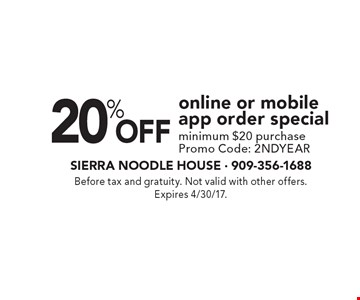 20% off online or mobile app order special. Minimum $20 purchase. Promo Code: 2NDYEAR. Before tax and gratuity. Not valid with other offers. Expires 4/30/17.