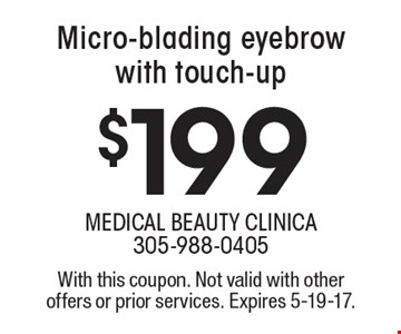 $199 Micro-blading eyebrow with touch-up. With this coupon. Not valid with other offers or prior services. Expires 5-19-17.