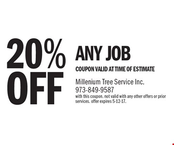 20%OFF ANY JOB COUPON VALID AT TIME OF ESTIMATE. with this coupon. not valid with any other offers or prior services. offer expires 5-12-17.