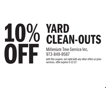 10%OFF YARD CLEAN-OUTS. with this coupon. not valid with any other offers or prior services. offer expires 5-12-17.