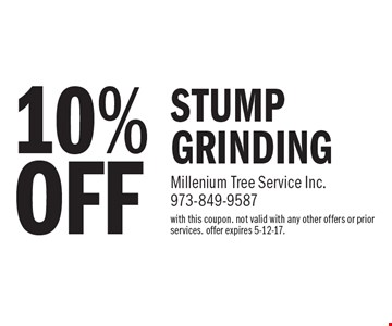 10%OFF STUMP GRINDING. with this coupon. not valid with any other offers or prior services. offer expires 5-12-17.