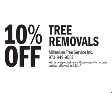 10%OFF TREE REMOVALS. with this coupon. not valid with any other offers or prior services. offer expires 5-12-17.