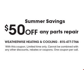 Summer Savings $50 Off any parts repair. With this coupon. Limited time only. Cannot be combined with any other discounts, rebates or coupons. One coupon per call. Expires 8-11-17.
