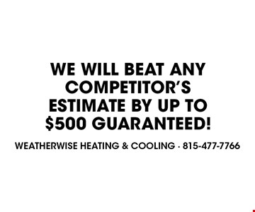 WE WILL BEAT ANY COMPETITOR'S ESTIMATE BY UP TO $500 GUARANTEED!.