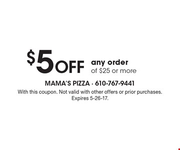 $5 Off Any Order Of $25 Or More. With this coupon. Not valid with other offers or prior purchases. Expires 5-26-17.