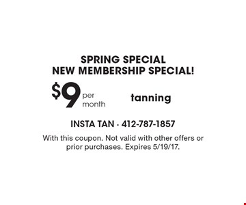 Spring special - New Membership Special! $9 per month for tanning. With this coupon. Not valid with other offers or prior purchases. Expires 5/19/17.