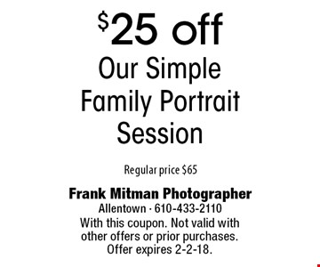 $25 off our Simple Family Portrait Session. Regular price $65. With this coupon. Not valid with other offers or prior purchases. Offer expires 2-2-18.