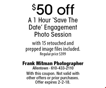 $50 off A 1 Hour 'Save The Date' Engagement Photo Session with 15 retouched and prepped image files included. Regular price $399. With this coupon. Not valid with other offers or prior purchases. Offer expires 2-2-18.