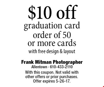 $10 off graduation card order of 50 or more cards with free design & layout. With this coupon. Not valid with other offers or prior purchases. Offer expires 5-26-17.