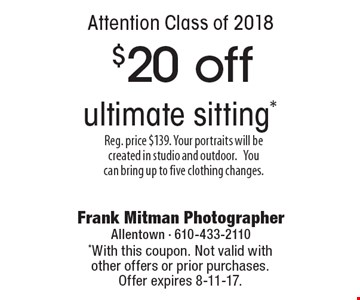 Attention Class of 2018 $20 off ultimate sitting* Reg. price $139. Your portraits will be created in studio and outdoor. You can bring up to five clothing changes. *With this coupon. Not valid with other offers or prior purchases. Offer expires 8-11-17.